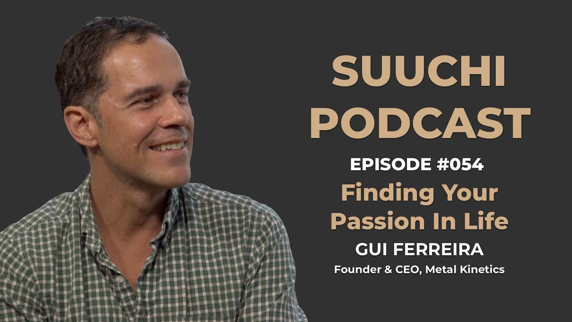 Suuchi Podcast #54: Gui Ferreira, Founder & CEO of Metal Kinetics - Finding Your Passion In Life