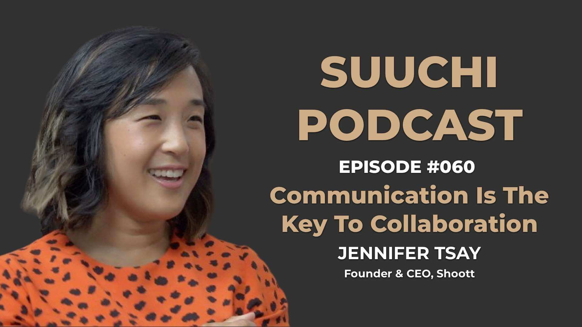 Communication is Key - Jennifer Tsay | Suuchi Podcast #60