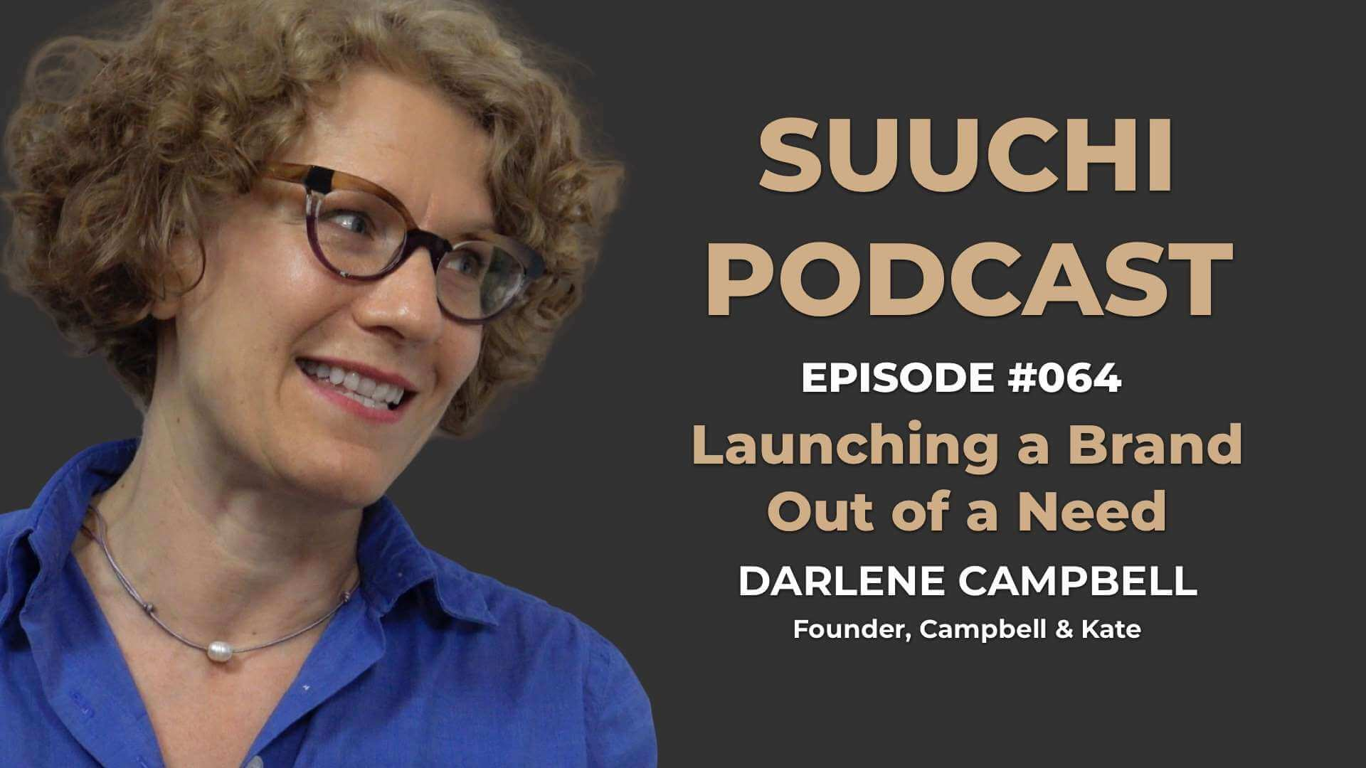 Suuchi Podcast #64: Darlene Campbell, Founder of Campbell & Kate, Launching a Brand Out of a Need