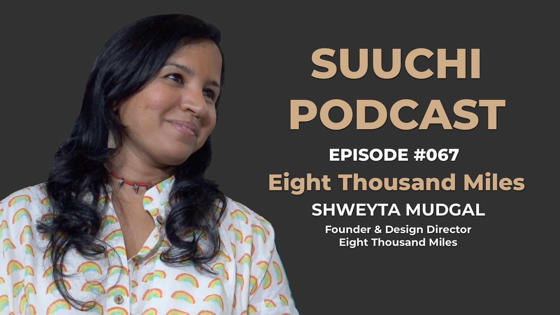 Suuchi Podcast #67: Shweyta Mudgal - Eight Thousand Miles
