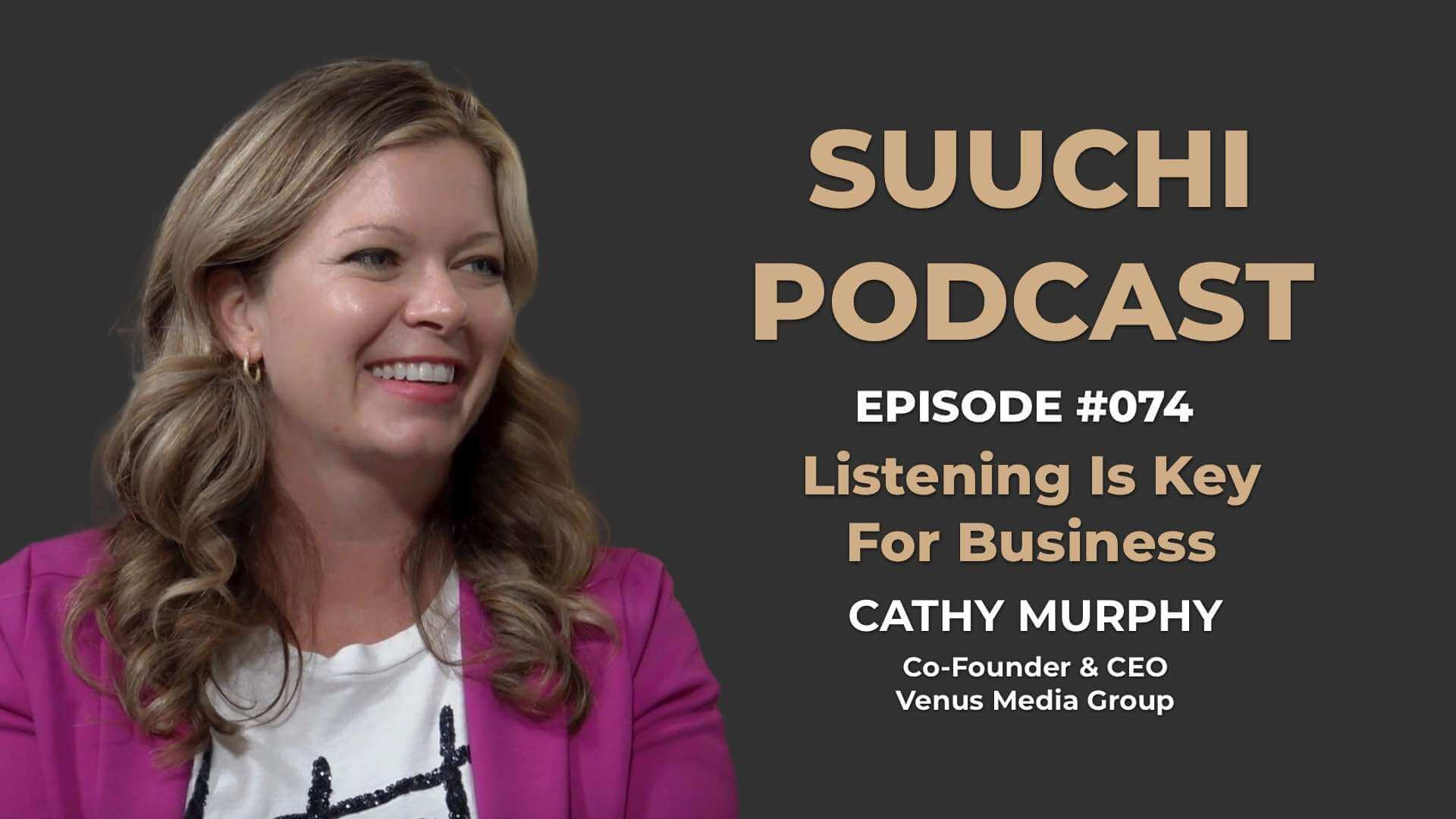 Suuchi Podcast #74 - Cathy Murphy, CEO & Co-Founder of Venus Media Group