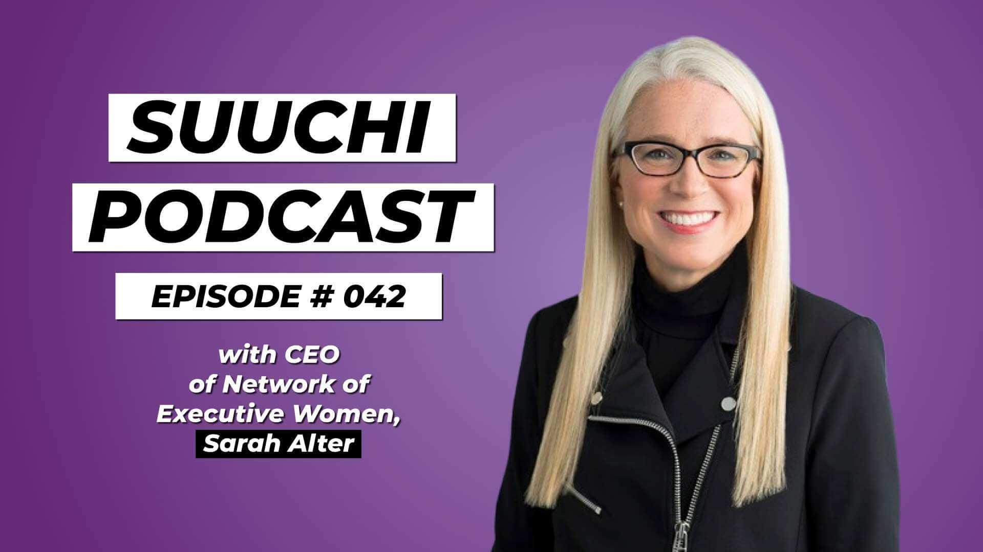 Suuchi Podcast #42: Sarah Alter, CEO of Network of Executive Women